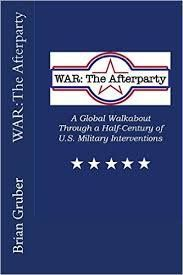 WAR:+The+Afterparty:+A+Global+Walkabout+Through+a+Half+Century+of+U.S.+Military+Interventions