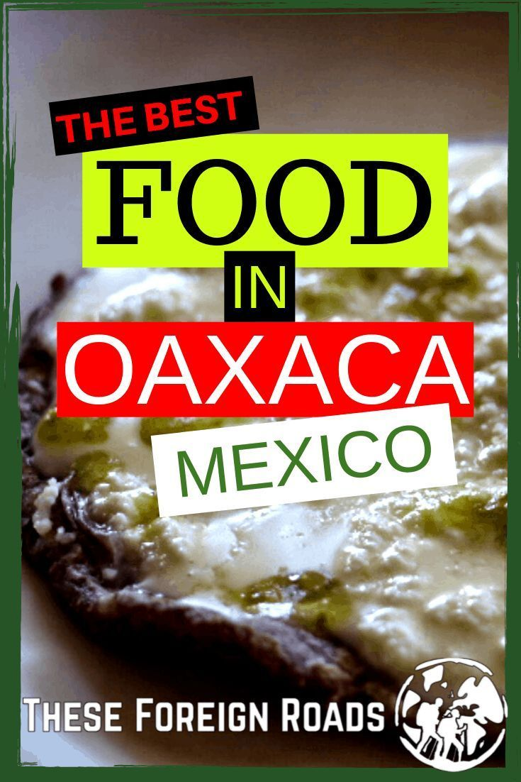 The Best Food In Oaxaca Mexico These Foreign Roads In 2020 Mexico Food Oaxaca Food