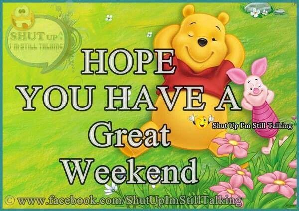 Hope you have a wonderful weekend