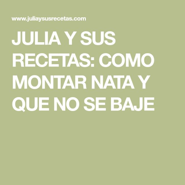 JULIA Y SUS RECETAS: COMO MONTAR NATA Y QUE NO SE BAJE