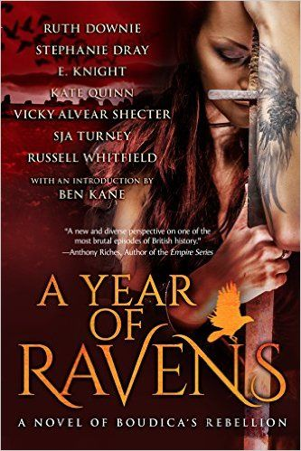 """A Year of Ravens: a novel of Boudica's Rebellion"" - by E. Knight, Ruth Downie, Stephanie Dray, Russell Whitfield, SJA Turney, Kate Quinn, Vicky Alvear Shecter, Ben Kane."