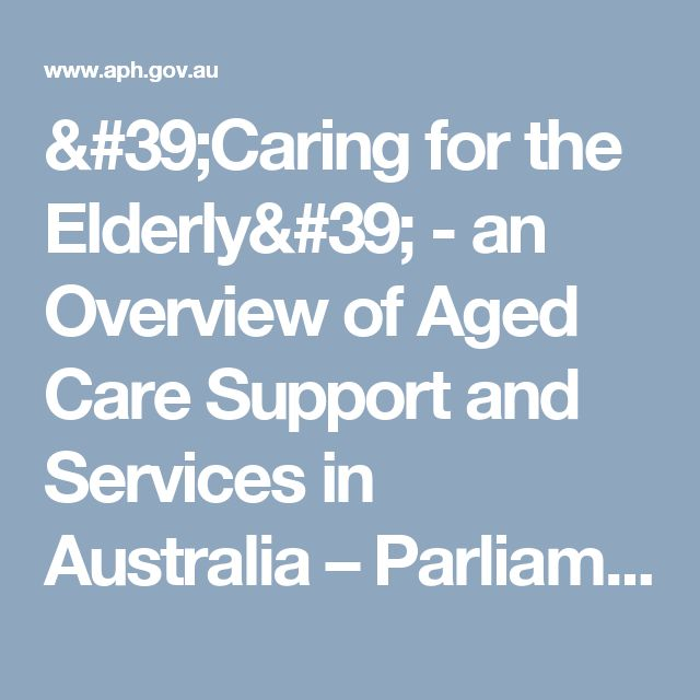 'Caring for the Elderly' - an Overview of Aged Care Support and Services in Australia           – Parliament of Australia