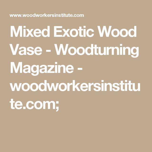 Mixed Exotic Wood Vase - Woodturning Magazine - woodworkersinstitute.com;