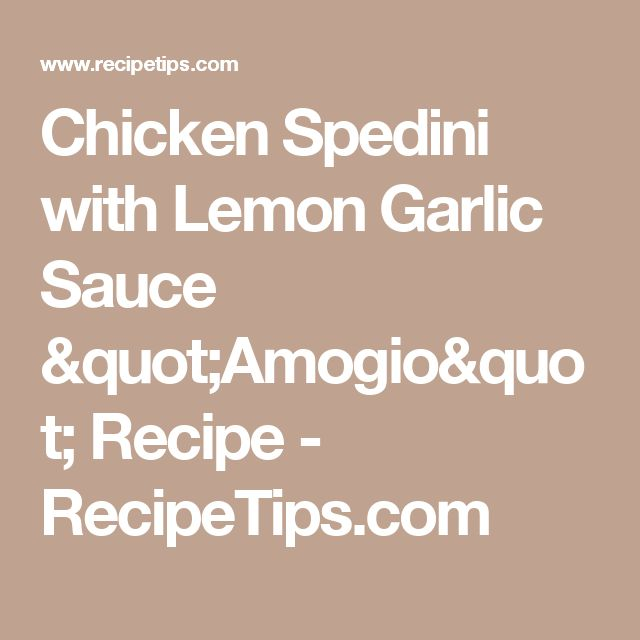 "Chicken Spedini with Lemon Garlic Sauce ""Amogio"" Recipe - RecipeTips.com"