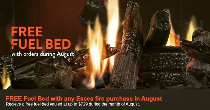 For the entire month of August > >  Free Fuel Bed with the purchase of an Escea fireplace* (see image for dets.).  This is a great deal!!!  http://thefireplace.com.au/