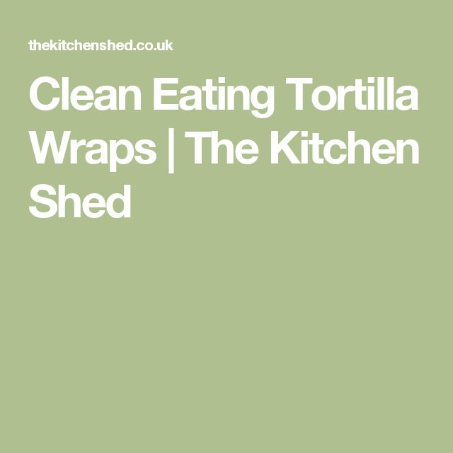 Clean Eating Tortilla Wraps  |   The Kitchen Shed