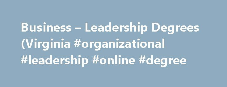Business – Leadership Degrees (Virginia #organizational #leadership #online #degree http://philippines.nef2.com/business-leadership-degrees-virginia-organizational-leadership-online-degree/  # School of Business Leadership Degrees M.S. 30 Credit Hours | Online The Master of Science in Business Analytics. presented from a Christian worldview, is offered exclusively online and provides you broad, in-depth training in one of the fastest growing career fields. In today's market, remarkably…