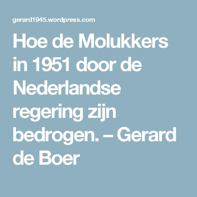 Hoe de Molukkers in 1951 door de Nederlandse regering zijn bedrogen. – Gerard de Boer