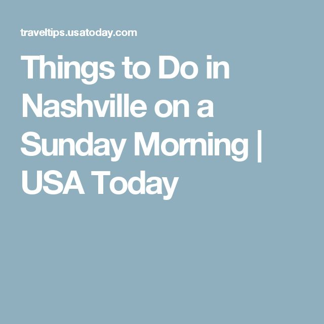 Things to Do in Nashville on a Sunday Morning   USA Today