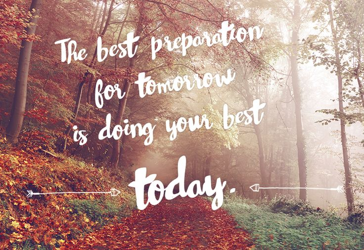 Inspirational quotes: The best preparation for tomorrow is doing your best today. #quotes