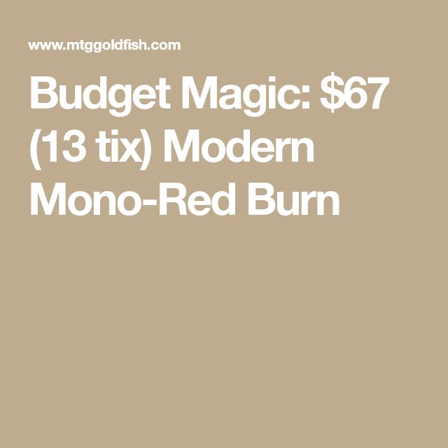 Budget Magic: $67 (13 tix) Modern Mono-Red Burn