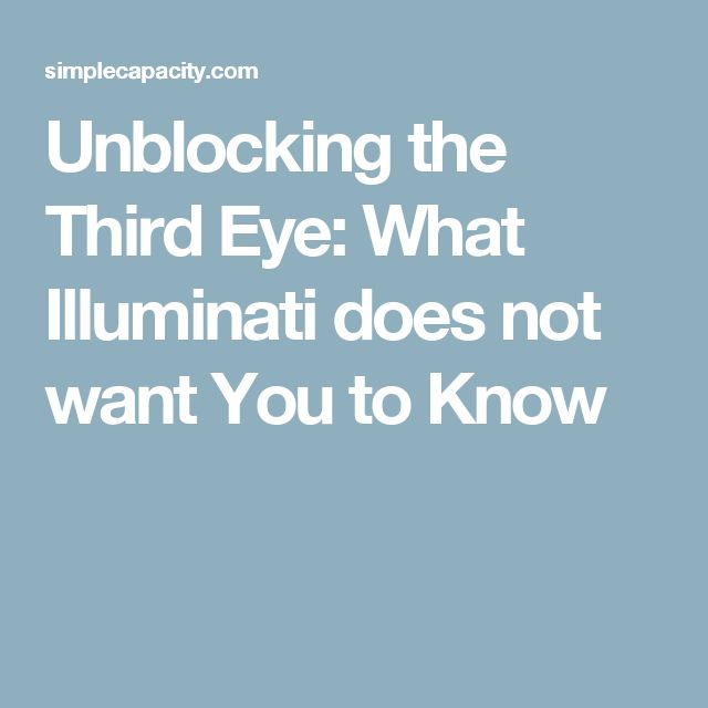 Unblocking the Third Eye: What Illuminati does not want You to Know
