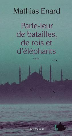 Mathias Enard, Parle-leur de batailles, de rois et d'éléphants