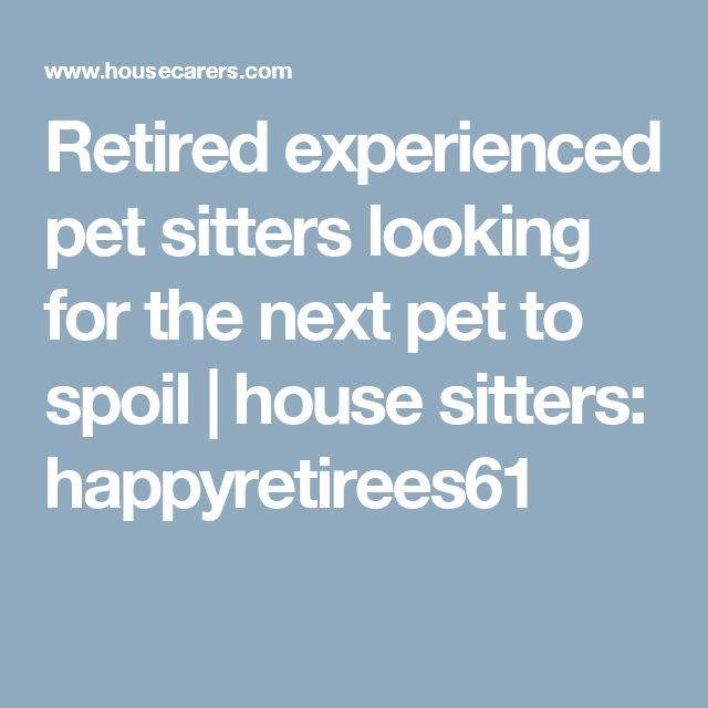 Retired experienced pet sitters looking for the next pet to spoil | house sitters: happyretirees61