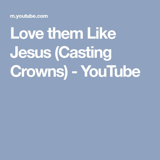 Love them Like Jesus (Casting Crowns) - YouTube