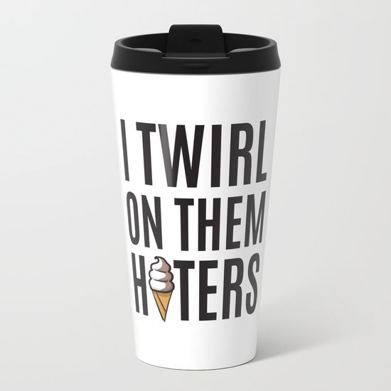 I Twirl On Them Haters - travel mug - Beyonce song lyric quote