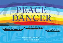 Peace Dancer written by Roy Henry Vickers and Robert Budd and illustrated by Roy Henry Vickers, finalist for the 2017 Christie Harris Illustrated Children's Literature Prize and the 2017 Bill Duthie Booksellers' Choice Award