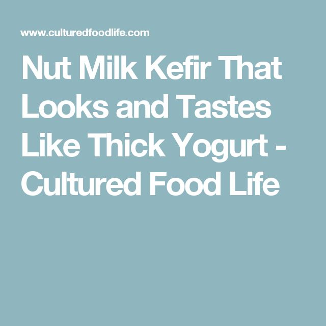 Nut Milk Kefir That Looks and Tastes Like Thick Yogurt - Cultured Food Life