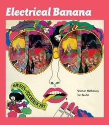 Electrical Banana: Masters of Psychedelic Art. (I was hired as a researcher). Heinz Edelmann, Martin Sharp, Dudley Edwards, Marijke Koger, Keiichi Tanaami, Mati Klarwein, and Tadanori Yokoo.