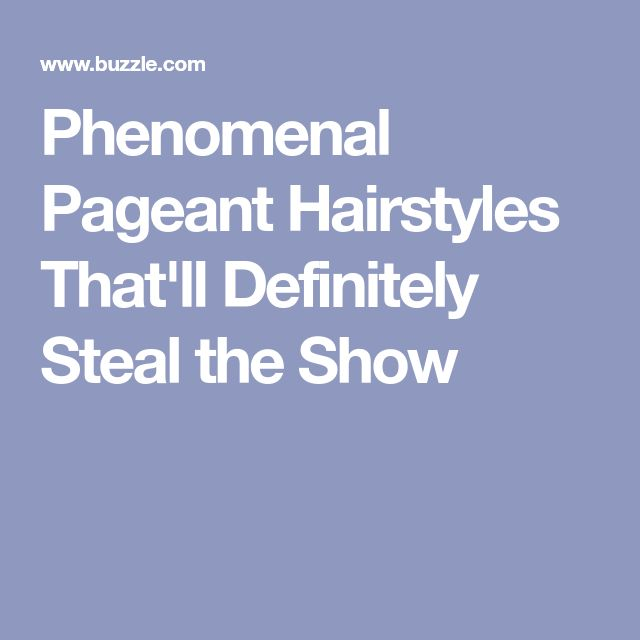 Phenomenal Pageant Hairstyles That'll Definitely Steal the Show