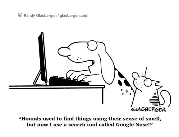 """Hounds used to find things using their sense of smell, but now I use a search tool called Google Nose!"""