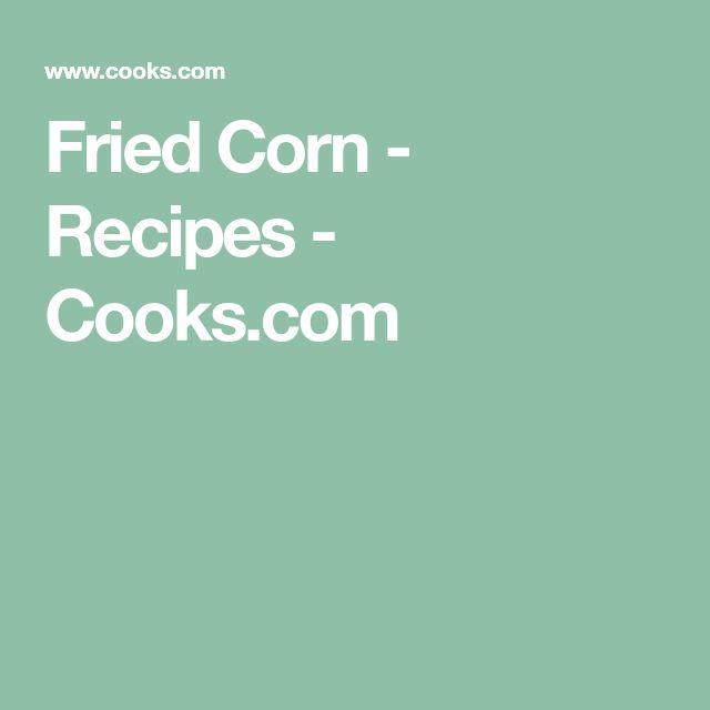 Fried Corn - Recipes - Cooks.com