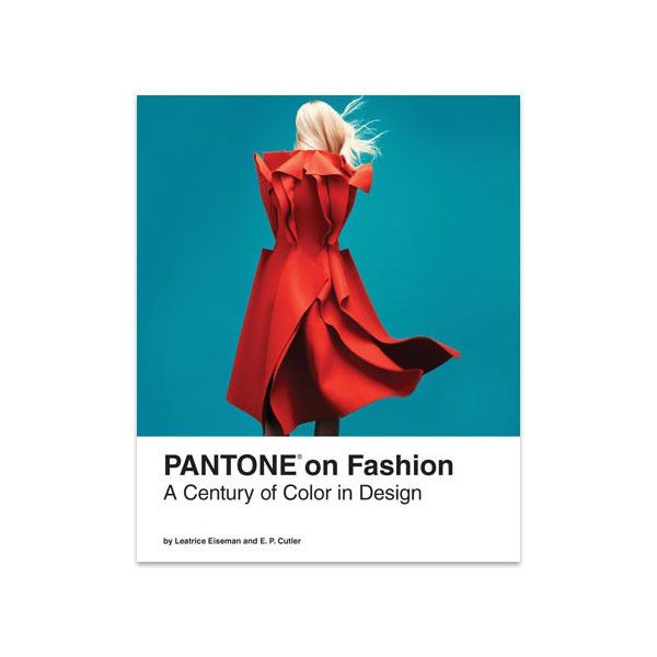 Pantone on Fashion: A Century of Color in Design from Magic Pony