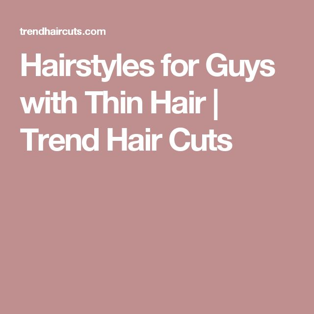 Hairstyles for Guys with Thin Hair | Trend Hair Cuts