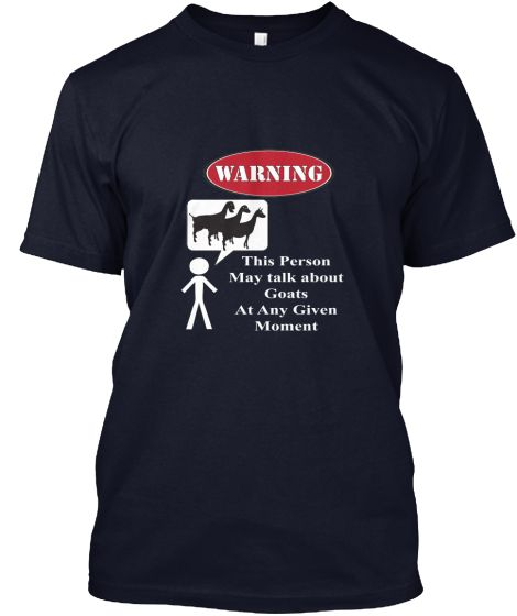 """Funny Goat Warning   Teespring  Limited Edition  Just IN TIME for Christmas so grab yours TODAY! Goat Shirts for Goat Lovers created by a Goat Lover.  Offering Goat Ladies everywhere Great Goat Gear since 1998. Click the """"Buy It Now"""" button to reserve yours today!"""