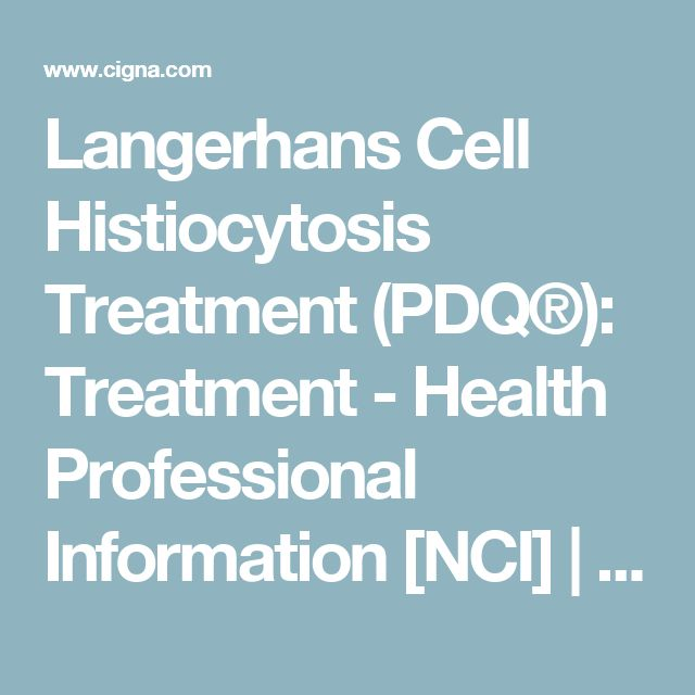 Langerhans Cell Histiocytosis Treatment (PDQ®): Treatment - Health Professional Information [NCI] | Cigna