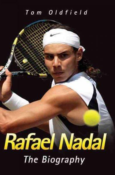Rafael Nadal: The Biography