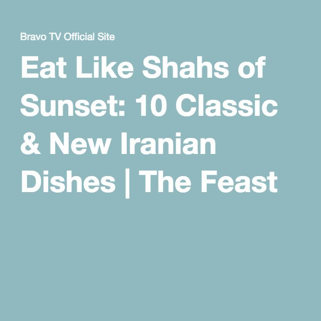 Eat Like Shahs of Sunset: 10 Classic & New Iranian Dishes | The Feast