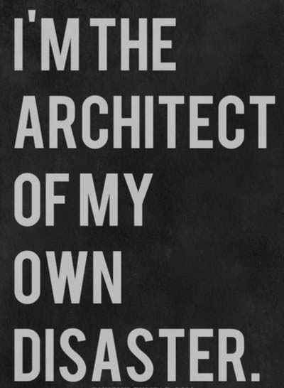 The Architect of My Own Disaster (by pykcyk)Architects, Life, Inspiration, Quotes, Buildings, Disasters, Blueprints, One Words, True Stories