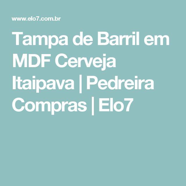 Tampa de Barril em MDF Cerveja Itaipava | Pedreira Compras | Elo7