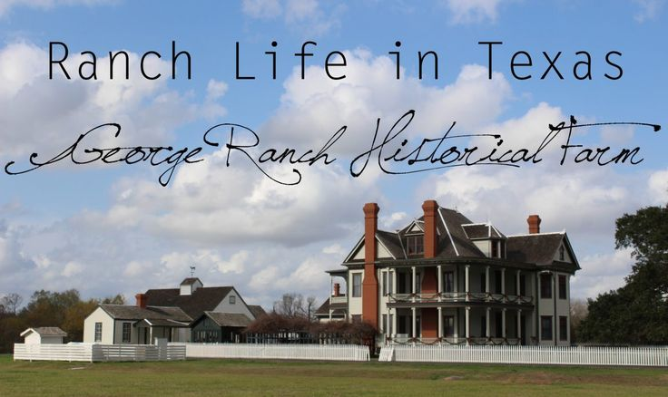 Ranch Life in Texas: George Ranch Historical Park - City Chronicles