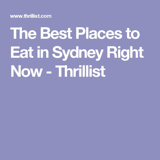 The Best Places to Eat in Sydney Right Now - Thrillist