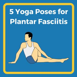 Yoga poses to help with plantar fasciitis pain