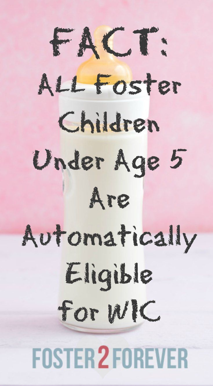 All children in foster care are automatically eligible for WIC until 5 years old.