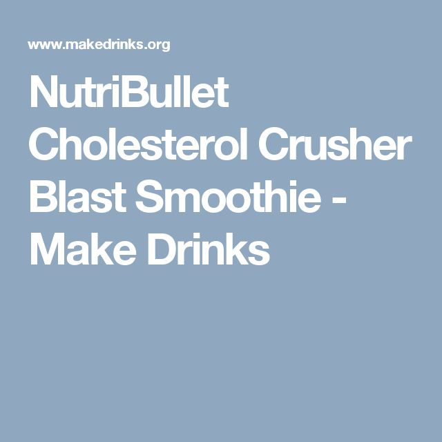 NutriBullet Cholesterol Crusher Blast Smoothie - Make Drinks