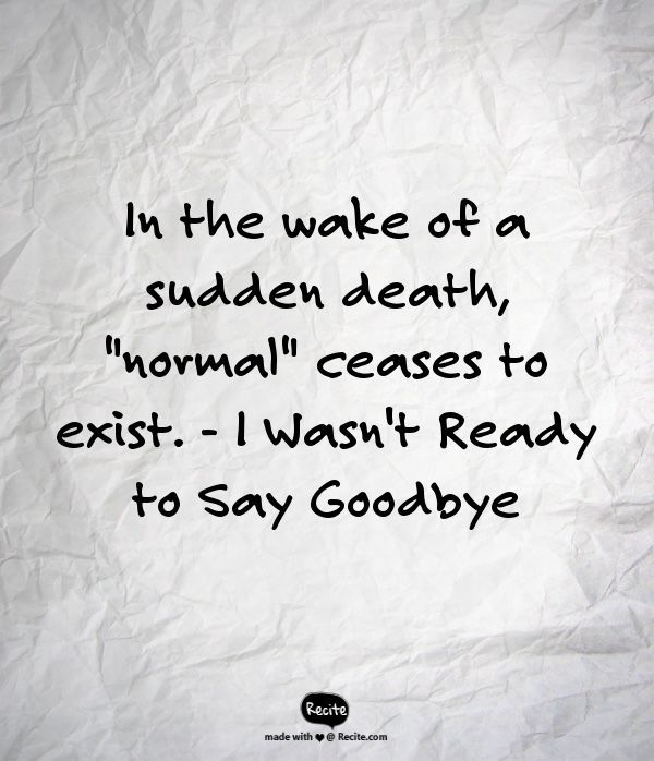 "In the wake of a sudden death, ""normal"" ceases to exist. - I Wasn ..."