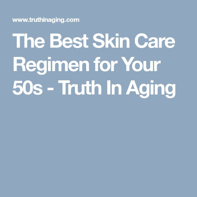 The Best Skin Care Regimen for Your 50s - Truth In Aging