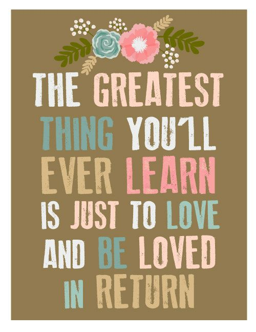 The Greatest Thing You'll Ever Learn is Just to Love and Be Loved In-return art print by erinjaneshop     Love is All You Need!