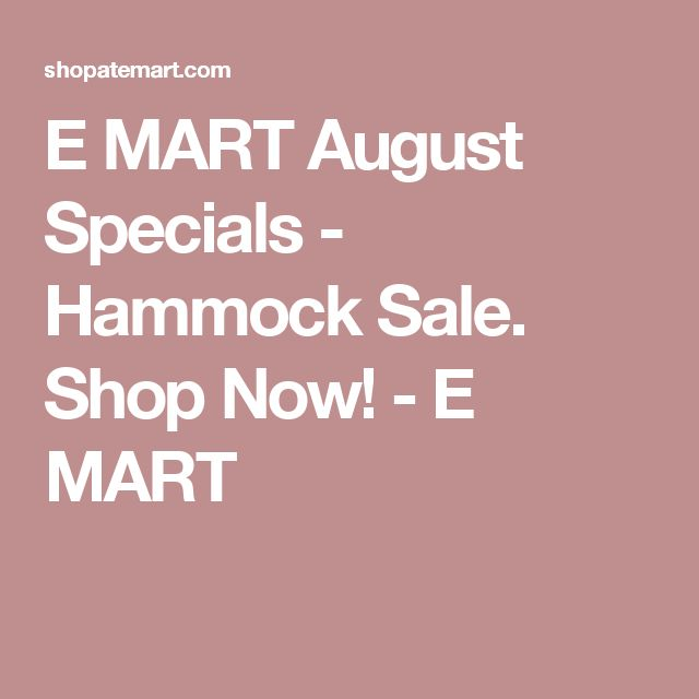 E MART August Specials - Hammock Sale. Shop Now! - E MART