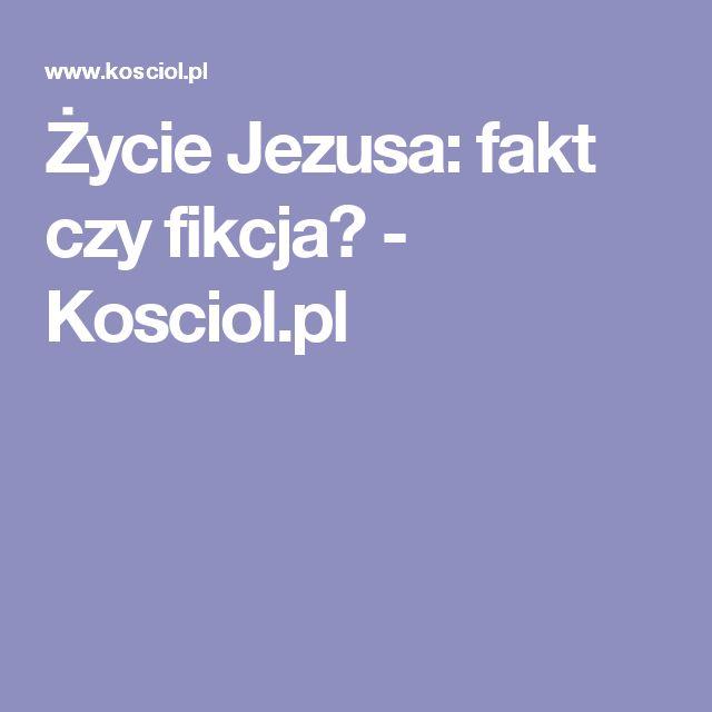 Życie Jezusa: fakt czy fikcja? - Kosciol.pl