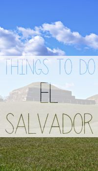 Traveling in Central America? Here are some ideas of things to do in El Salvador.