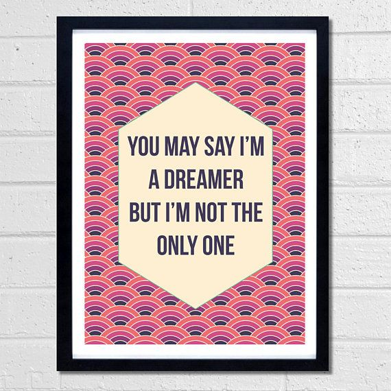 You May Say I'm A Dreamer But I'm Not The Only One by Fimbis  #quote #quotation #inspire #wallart #inspiration #purple #fashion #digitalart #inspirational #quotes #positive #postivity #interiordesign #homedecor #pink #Imagine