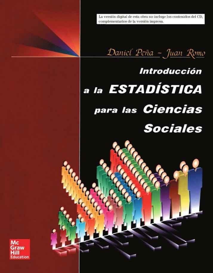 INTRODUCCIÓN A LA ESTADÍSTICA PARA CIENCIAS SOCIALES Autores: Daniel Peña y Juan Romo   Editorial: McGraw-Hill Edición: 1 ISBN: 9788448116170 ISBN ebook: 9788448197810 Páginas: 444 Área: Ciencias y Salud Sección: Estadística