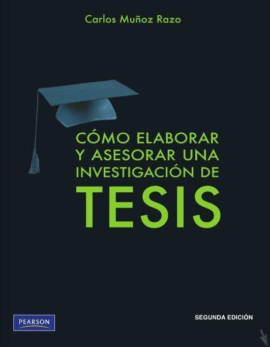 Muñoz, Carlos. Cómo elaborar y asesorar una investigación de tesis. 1ª ed. México: Pearson educación, 2011. ISBN 9786073204576. Disponible en: Libros electrónicos Pearson Education.