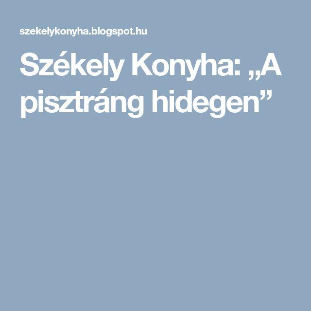 """Székely Konyha: """"A pisztráng hidegen"""""""