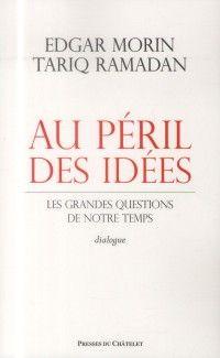 """""""Au péril des idées"""" Edgar MORIN / Tariq RAMADAN: échange intéressant mais je me méfie du mélange religion/pouvoir politique."""